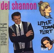 Little Town Flirt - CD Audio di Del Shannon