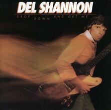 Drop Down and Get Me - CD Audio di Del Shannon