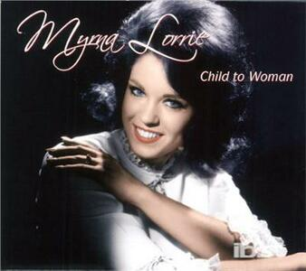 Child to Woman - CD Audio di Myrna Lorrie