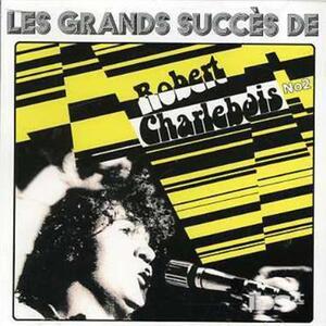 Les Plus Grands Succes 2 - CD Audio di Robert Charlebois