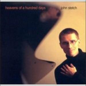 Heavens of a Hundred Days - CD Audio di John Stetch