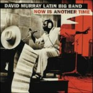 Now Is Another Time - CD Audio di David Murray,Latin Big Band