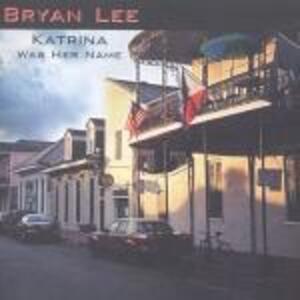 Katrina Was Her Name - CD Audio di Bryan Lee