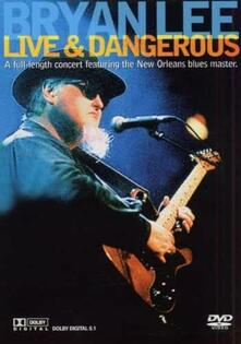 Bryan Lee. Live & Dangerous (DVD) - DVD di Bryan Lee
