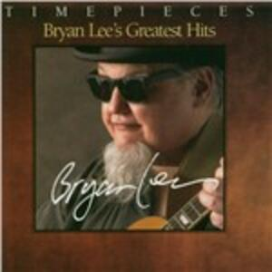 Timepieces. Greatest Hits - CD Audio di Bryan Lee