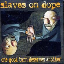 One Good Turn Deserves - CD Audio di Slaves on Dope