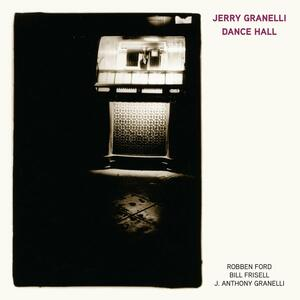 Dance Hall (feat. Robben Ford, Bill Frisell, J. Anthony Granelli) - CD Audio di Jerry Granelli