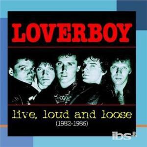 Live Loud & Loose - CD Audio di Loverboy