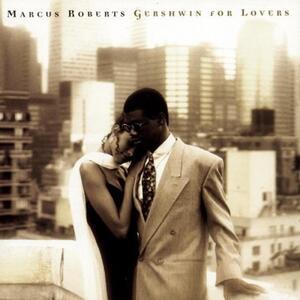 Gershwin for Lovers - CD Audio di Marcus Roberts