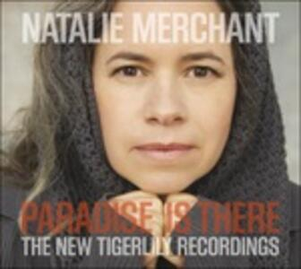 Paradise Is There. The New Tigerlily Recordings - Vinile LP di Natalie Merchant