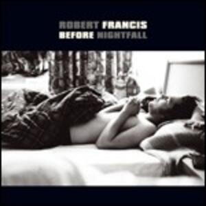 Before Nightfall - CD Audio di Robert Francis