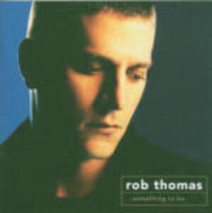 Something to be - CD Audio di Rob Thomas
