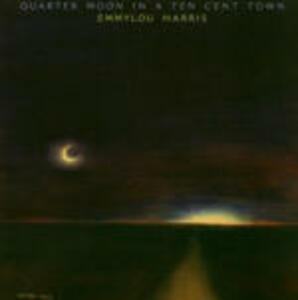 Quarter Moon in a Ten Cent Town - CD Audio di Emmylou Harris