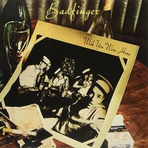 Wish You Were Here - Vinile LP di Badfinger