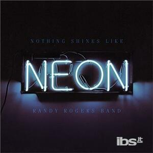 Nothing Shines Like Neon - Vinile LP di Randy Rogers (Band)