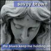 CD The Blues Keep me Holding on Savoy Brown