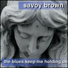The Blues Keep me Holding on - CD Audio di Savoy Brown