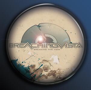 Breaking The View - CD Audio di Breaching Vista