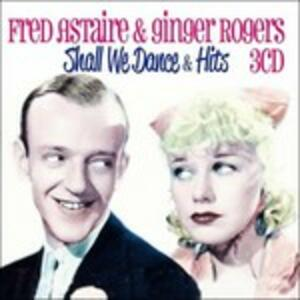 Shall We Dance and Hits - CD Audio di Fred Astaire,Ginger Rogers
