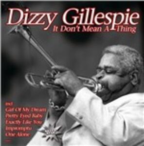 It Don't Mean a Thing - CD Audio di Dizzy Gillespie