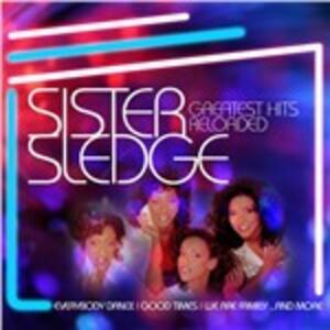 Greatest Hits Reloaded - CD Audio di Sister Sledge