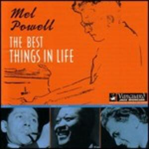 The Best Things in Life - CD Audio di Mel Powell