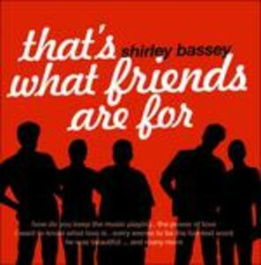 That's What Friends Are for - CD Audio di Shirley Bassey