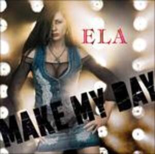 Make My Day - CD Audio di Ela