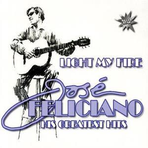 Light My Fire. Greatest Hits - CD Audio di José Feliciano