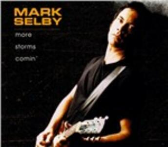 More Storms Comin' - CD Audio di Mark Selby