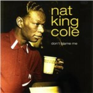 Don't Blame Me - CD Audio di Nat King Cole