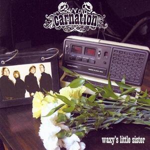 Waxy's Little Sister - CD Audio di Carnation