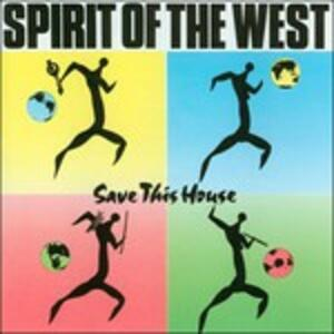 Save This House - CD Audio di Spirit of the West