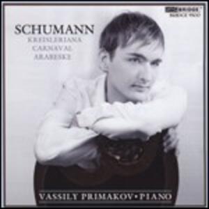 Carnaval op.9 - Kreisleriana op.16 - Arabeske op.18 - CD Audio di Robert Schumann,Vassily Primakov