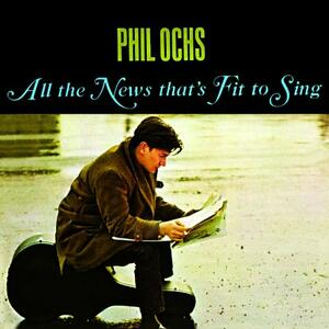 All the News That's Fit - CD Audio di Phil Ochs