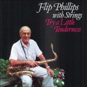 Try a Little Tenderness - CD Audio di Flip Phillips