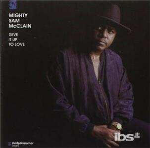 Give It Up To Love - CD Audio di Mighty Sam McClain