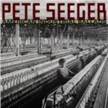 American Industrial Ballads - CD Audio di Pete Seeger