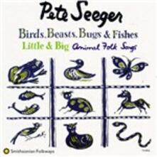 Birds, Beasts, Bugs & Fishes - CD Audio di Pete Seeger
