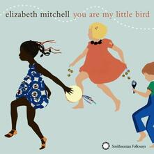You Are My Little Bird - CD Audio di Elizabeth Mitchell