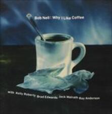 Why I Like Coffee - CD Audio di Bob Nell