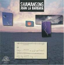 Shamansong - CD Audio di Joan La Barbara