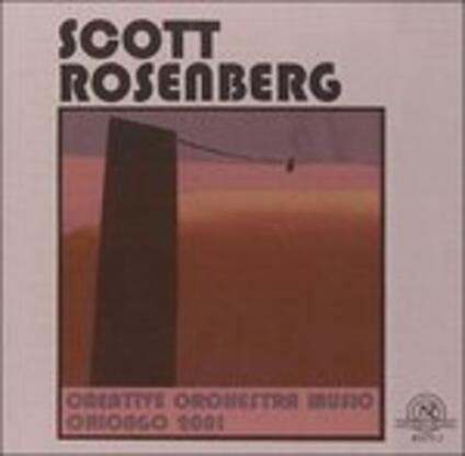 Creative Orchestra Music Chicago 2001 - CD Audio di Scott Rosenberg