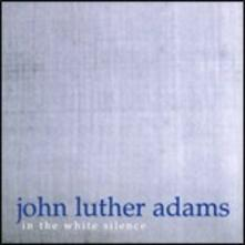 In the White Silence - CD Audio di John Luther Adams
