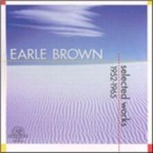Selected Works 1952-1965 - CD Audio di Earle Brown
