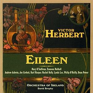 Eileen: A Romantic Comic Opera - CD Audio di Victor Herbert