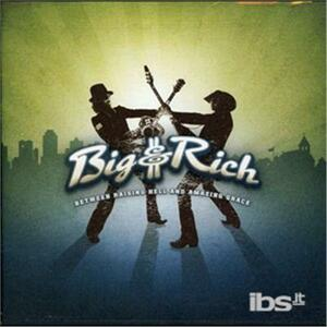 Between Raising Hell & am - CD Audio di Big & Rich