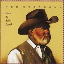 Born to This Land - CD Audio di Red Steagall