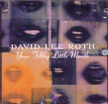 Your Filthy Little Mouth - CD Audio di David Lee Roth