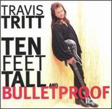 Ten Feet Tall & Bulletproof - CD Audio di Travis Tritt